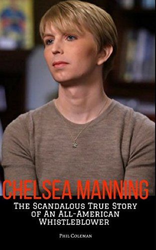 CHELSEA MANNING: The Scandalous True Story of an All-American Whistleblower