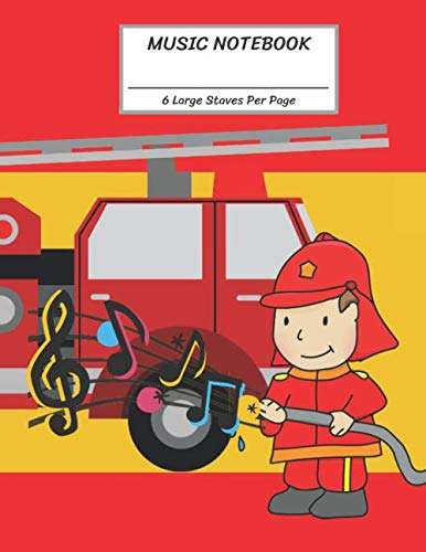 Music Notebook 6 Large Staves Per Page: Fireman Splash Note Water and Big Red Fire Engine/Blank Music Sheet Notebook,Staff Paper,Music Manuscript ... Pages,For Boys,Girls, Kids, Beginners. (Fireman Song Christmas The)