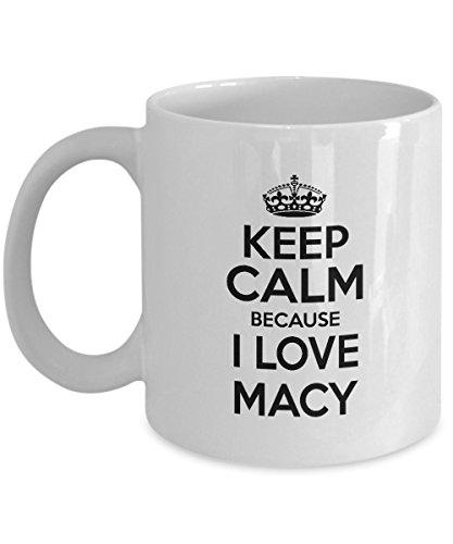 Personal Mug Gag Birthday Mug, Gift For Women, Girl, Keep Calm Because I Love MACY, Cool gift mug For Granddaughter, Mom - On weding aniversary, White 11oz - Macy's Day Columbus