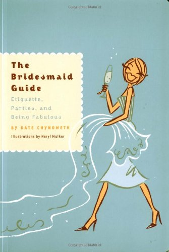 The Bridesmaid Guide: Etiquette, Parties and Being Fabulous