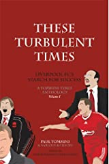These Turbulent Times - Liverpool FC's Search for Success Kindle Edition