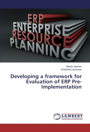 Read Online Developing a framework for Evaluation of ERP Pre-Implementation pdf