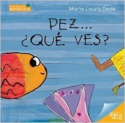 PEZ...¿QUÉ VES? -Serie MAYUSCULAS (Spanish) Paperback – 2013