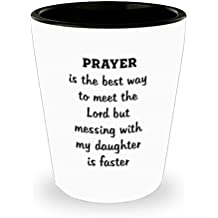 Prayer Is The Best Way To Meet The Lord But Messing With My Daughter Is Faster - Perfect Shot Glass Mug For Army Daughter