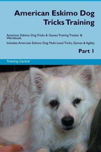 Download American Eskimo Dog Tricks Training American Eskimo Dog Tricks & Games Training Tracker & Workbook. Includes: American Eskimo Dog Multi-Level Tricks, Games & Agility. Part 1 pdf epub