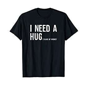 I Need A Huge Glass Of Whiskey T-Shirt | Whiskey Lover Gifts