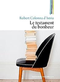 Le Testament du Bonheur par Robert Colonna d'Istria