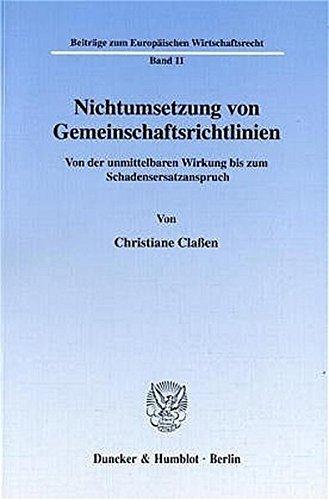 Nichtumsetzung von Gemeinschaftsrichtlinien. Von der unmittelbaren Wirkung bis zum Schadensersatzanspruch. (Beiträge zum Europäischen Wirtschaftsrecht; BEW 11)