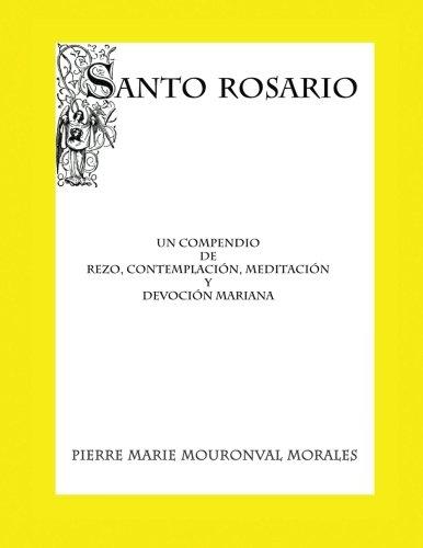 Santo Rosario: Un compendio de rezo... (Spanish Edition) [Pierre Marie Mouronval Morales] (Tapa Blanda)