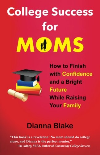 Download College Success for Moms: How to Finish with Confidence and a Bright Future While Raising Your Family pdf epub