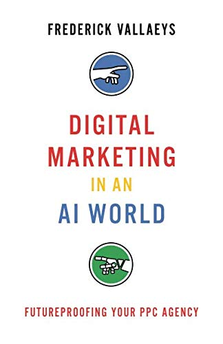 Digital Marketing in an AI World: Futureproofing Your PPC Agency por Frederick Vallaeys