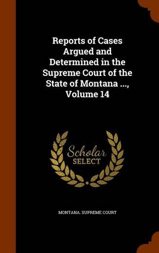 Reports of Cases Argued and Determined in the Supreme Court of the State of Montana ..., Volume 14 pdf