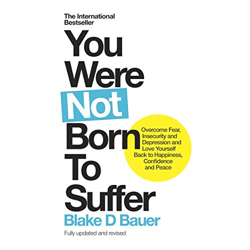 You Were Not Born to Suffer: How to Overcome Fear, Insecurity and Depression and Love Yourself Back to Happiness, Confidence and Peace by Random House Audio