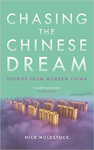 Chasing the Chinese Dream: Stories from Modern China: Nick Holdstock