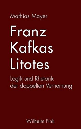 Franz Kafkas Litotes. Logik und Rhetorik der doppelten Verneinung