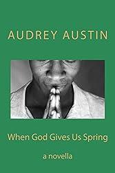 When God Gives Us Spring: a novella