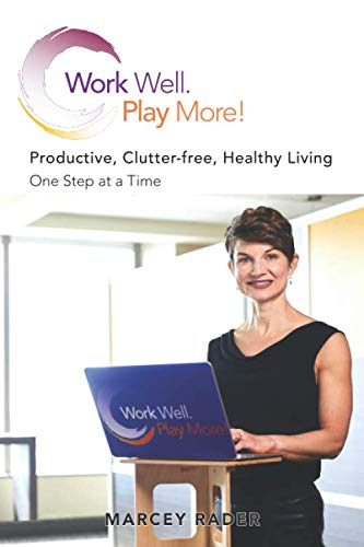 Work Well. Play More!: Productive, Clutter-Free, Healthy Living – One Step at a Time