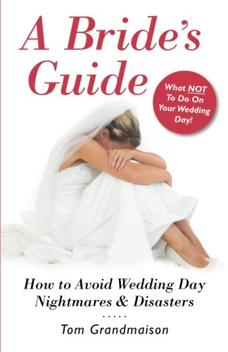 A Bride's Guide: How to Avoid Wedding Day Nightmares & Disasters