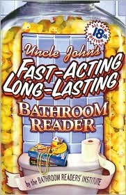 Uncle John's Fast-Acting Long-Lasting Bathroom Reader (Bathroom Reader Series) 18th (eightteenth) edition Text (Uncle Sa)