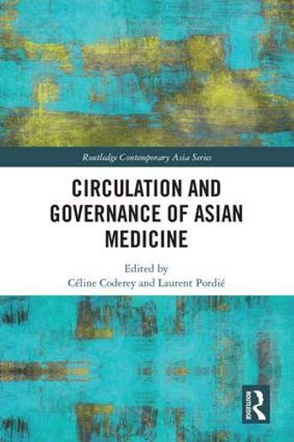 (Circulation and Governance of Asian Medicine (Routledge Contemporary Asia Series))