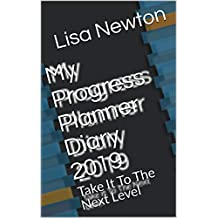My Progress Planner Diary 2019: Take It To The Next Level
