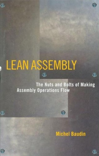 (Lean Assembly: The Nuts and Bolts of Making Assembly Operations Flow by Michel Baudin)