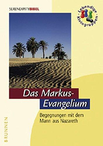 Das Markus-Evangelium. Begegnungen mit dem Mann aus Nazareth (Serendipity - Bibel)