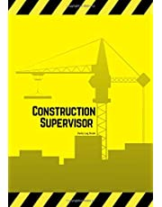 """Construction Supervisor Daily Log Book: Jobsite Project Management Report, Site Book   Log Subcontractors, Equipment, Safety Concerns & More   Supervisor Superintendent Builder Labourer Notebook Diary   7"""" x 10"""""""