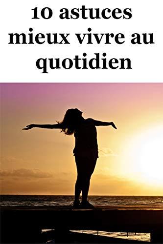 Amazon Com 10 Astuces Pour Mieux Vivre Au Quotidien 2