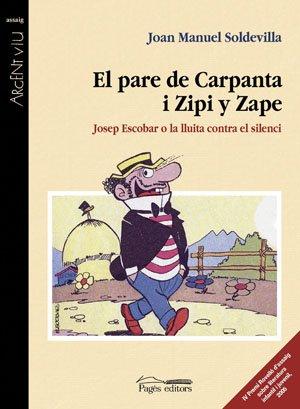 Descargar Libro El Pare De Carpanta I Zipi Y Zape: Josep Escobar O La Lluita Contra El Silenci Joan M. Soldevilla