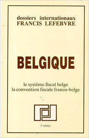 En ligne téléchargement Belgique : Le système fiscal belge, la convention fiscale franco-belge (Dossiers internationaux Francis Lefebvre) pdf, epub