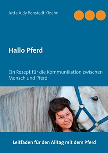 Hallo Pferd: Ein Rezept für die Kommunikation zwischen Mensch und Pferd