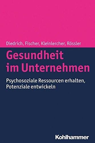 Gesundheit im Unternehmen: Psychosoziale Ressourcen erhalten, Potenziale entwickeln