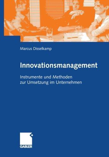 Innovationsmanagement: Instrumente und Methoden zur Umsetzung im Unternehmen (German Edition): Von Der Idee Zur Umsetzung Im Unternehmen. Instrumente, Kriterien, Checklisten