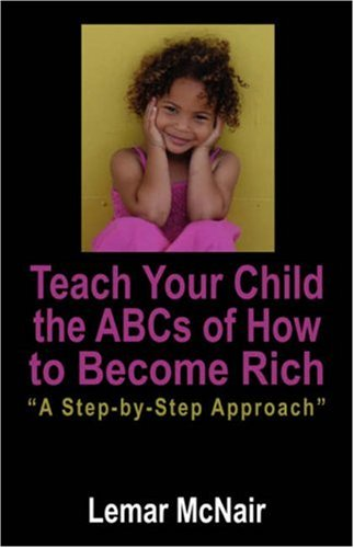 Teach Your Child the ABCs of How to Become Rich: A Step by Step Approach