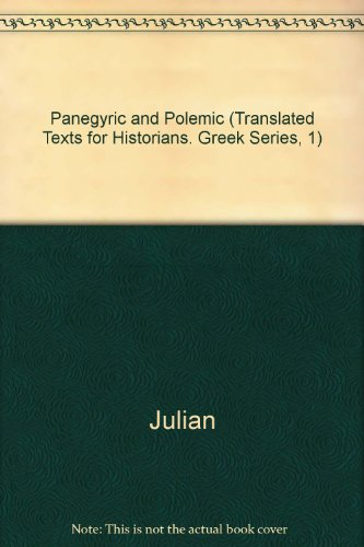 The Emperor Julian: Panegyric and Polemic (Translated Texts for Historians. Greek Series, 1)