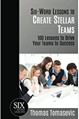 Six-Word Lessons to Create Stellar Teams: 100 Lessons to Drive Your Teams to Success (The Six-Word Lessons Series) Paperback