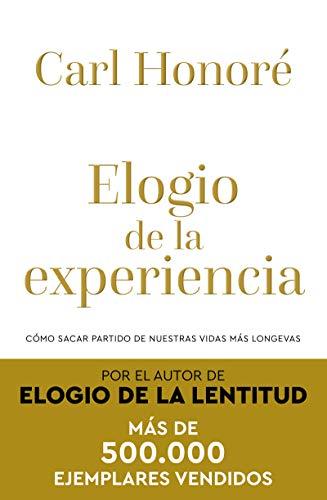 Elogio de la experiencia: Cómo sacar partido de nuestras vidas más longevas (DIVULGACIÓN) por Carl Honoré,Ramos Mena, FRANCISCO J.