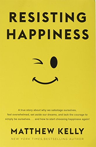 Resisting Happiness By Matthew Kelly Front Cover