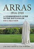 Arras 1914-1918. Part 2: Arras North: A Comprehensive Guide to the Battlefields
