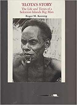 Book Elota's Story: The Life and Times of a Soloman Islands Big Man (Case studies in cultural anthropology) by Roger M. Kessing (1983-03-01)