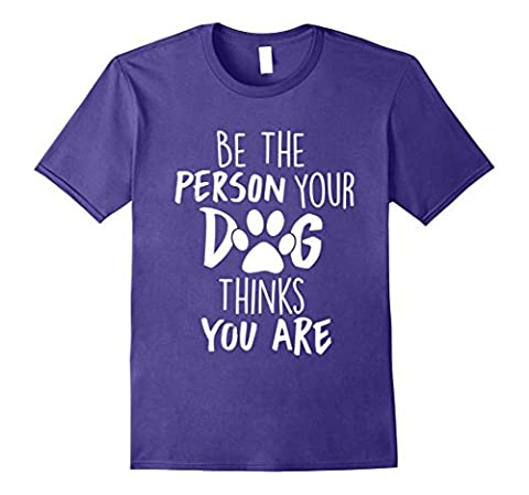 Mens Be The Person Your Dog Thinks You Are Monogrammed T-Shirt Large Purple (Dog T Shirts For People)