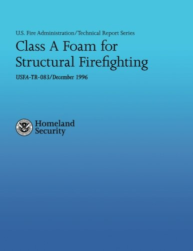 Read Online Class A Foam for Structural Firefighting (U.S. Fire Administration Technical Report Series 083) pdf
