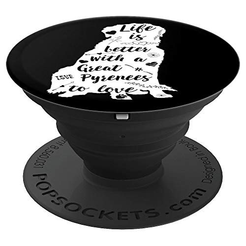 Great Pyrenees Gifts Life Is Better Great Pyrenees Dog - PopSockets Grip and Stand for Phones and ()