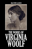 The Works of Virginia Woolf: 12 Novels and Short Stories in One Volume (Halcyon Classics)