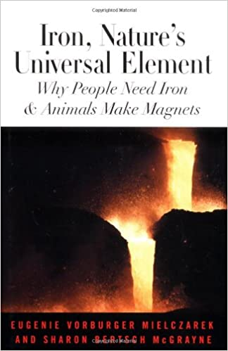 Iron, Nature's Universal Element: Why People Need Iron and Animals Make Magnets