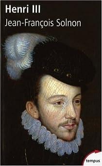 Henri III : Un désir de majesté par Solnon