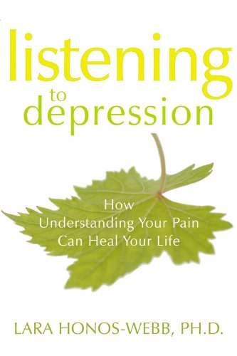 Download Listening to Depression: How Understanding Your Pain Can Heal Your Life PDF