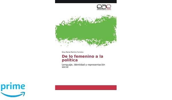 De lo femenino a la política: Lenguaje, identidad y representación social (Spanish Edition): Dina Maria Martins Ferreira: 9783639873344: Amazon.com: Books