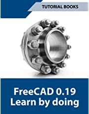 FreeCAD 0.19 Learn by doing: Sketcher, Part Design, Assemblies, Technical Drawings